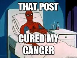 Spiderman Meme Cancer - that post cured my cancer cancer spiderman quickmeme