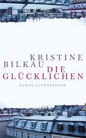K Hen Sofort Kaufen Kristine Bilkau Die Glücklichen Luchterhand Literaturverlag