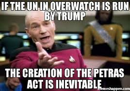 Creation Meme - if the un in overwatch is run by trump the creation of the petras