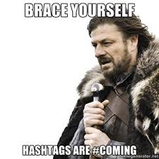 Meme Genrater - brace yourself hashtags are coming brace yourself meme generator
