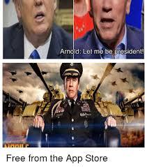 Free Meme App - arnold let me be president free from the app store meme on me me