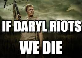 Daryl Dixon Meme - if daryl dies we riot meme 28 images norman reedus to riot if