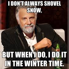 Shoveling Snow Meme - i don t always shovel snow but when i do i do it in the winter