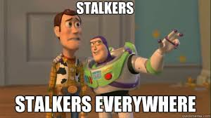 Memes About Stalkers - stalkers stalkers everywhere everywhere quickmeme