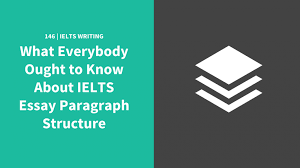 essay structure for ielts what everybody ought to know about ielts essay paragraph structure