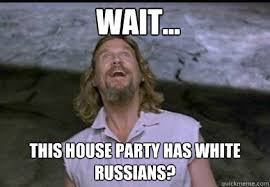 The Dude Meme - wait this house party has white russians the dude quickmeme