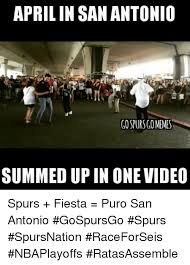 San Antonio Memes - april in san antonio go spurs gomemes summed upin one video spurs