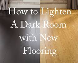 How To Lighten Stained Wood by How To Lighten A Dark Room With New Flooring The Floor Store