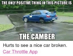 Broken Car Meme - the only positive thing in thispicture is thecamber hurts to see a