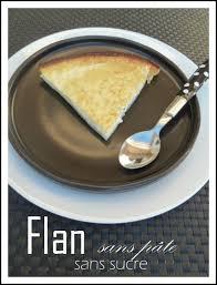 cuisine sans sucre flan sans pâte et sans sucre co se marre en cuisine