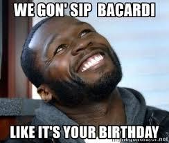 50 Cent Birthday Meme - we gon sip bacardi like it s your birthday 50 cent smile meme