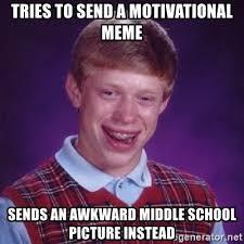 Motivational Meme Generator - tries to send a motivational meme sends an awkward middle school