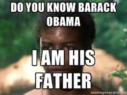 Kunta Kinte Meme - do you know barack obama i am his father kunta kinte slave