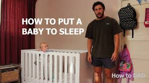 Tips On Getting Baby To Sleep In Crib by How To Put A Baby To Sleep Youtube