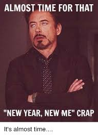 New Year New Me Meme - almost time for that new year new me crap it s almost time meme on