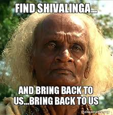 Shiva Meme - find shivalinga and bring back to us bring back to us make a meme