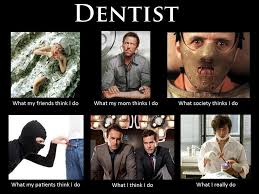 What I Actually Do Meme - what my friends think i do what i actually do dentist what my