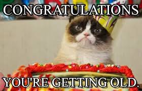 You Re Getting Old Meme - getting old congratulations on memegen