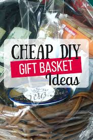 gift basket ideas cheap diy gift baskets the busy budgeter