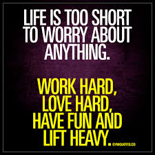life is short quote pinterest work hard love hard have fun and lift heavy motivational gym