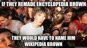 Meme Encyclopedia - if they remade encyclopedia brown they would have to name him