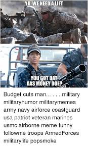 Usmc Memes - yo we need a lift you got dat gas money doe budget cuts man