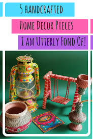 5 handcrafted home decor pieces i am utterly fond of