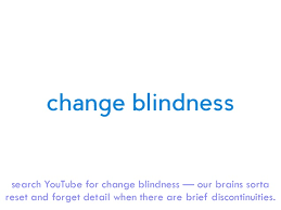 Change Blindness Youtube Stop Trying To Paint The Hallway Through The Letterbox Ux Techniques U2026