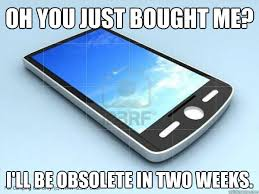 Smartphone Meme - oh you just bought me i ll be obsolete in two weeks scumbag