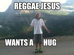 Reggae Meme - reggae jesus wants a hug reggae jesus quickmeme