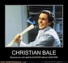 Christian Bale Meme - very demotivational christian bale very demotivational posters