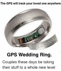 Wedding Ring Meme - wedding ring meme the gps will track your loved one anywhere gps