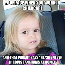 Childcare Meme - your face when you work in childcare and that parent says he she