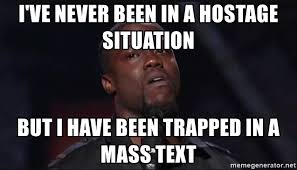 Mass Text Meme - i ve never been in a hostage situation but i have been trapped in