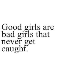 Bad Girl Meme - good girls are bad girls that never get caught bad meme on me me