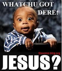 Happy Birthday Jesus Meme - whatchu got dere jesus meme love and faith pinterest jesus