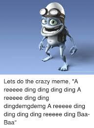 Lets Do This Meme - lets do the crazy meme a reeeee ding ding ding ding a reeeee ding