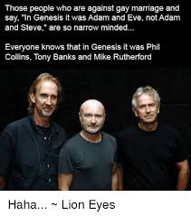 Phil Collins Meme - those people who are against gay marriage and say in genesis it