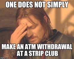 Meme Strip - one does not simply make an atm withdrawal at a strip club meme