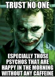 No Trust Meme - trust no one especially those psychos that are happy in the
