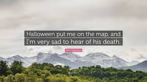 John Carpenter Quote U201challoween Put Me On The Map And I U0027m Very