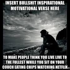 Motivational Meme Generator - insert bullshit inspirational motivational verse here to make