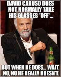 David Caruso Meme - the most interesting man in the world viral memes imgflip
