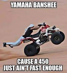Quad Memes - 98 best banshees ridin mud 3 images on pinterest yamaha dirt