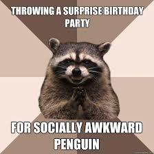 Penguin Birthday Meme - throwing a surprise birthday party for socially awkward penguin