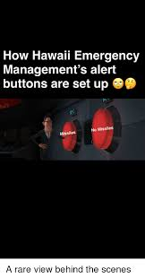 Hawaii Memes - how hawaii emergency management s alert buttons are set up 鲁 no