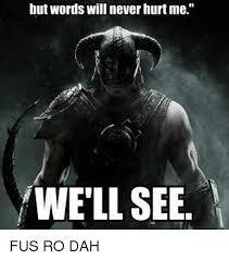 Fus Ro Dah Meme - but words will never hurt me well see fus ro dah meme on esmemes com