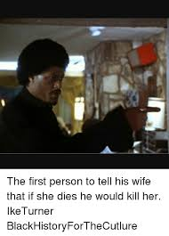 Ike Turner Memes - 25 best memes about if she dies she dies if she dies she