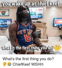 Chief Keef Memes - you wake up as chief keef natts the first thin ou dof what s the