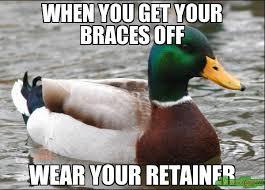 Braces Off Meme - when you get your braces off wear your retainer meme actual